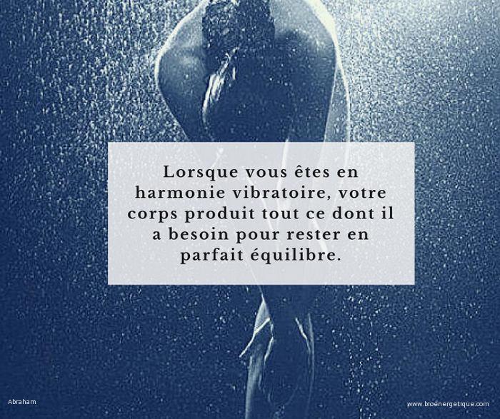 Loi d'attraction, lorsque vous etes en harmonie vibratoire votre corps produit tout ce dont il a besoin