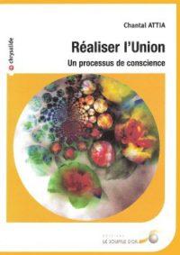 Couverture Réaliser l'Union Autoguérison et Abondance S'Aligner avec son Etre Véritable Chantal Attia