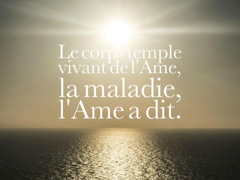 Le corps temple vivant, la maladie, l'âme a dit