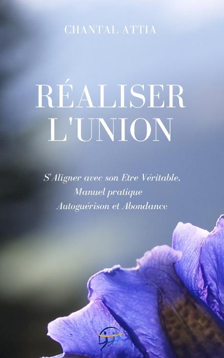 Réaliser l'Union Autoguérison et Abondance S'Aligner avec son Etre Véritable Chantal Attia couverture papier