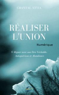 Réaliser l'Union Autoguérison et Abondance S'Aligner avec son Etre Véritable Chantal Attia couverture numérique